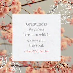 Gratitude is <BR>the fairest <BR>blossom which springs from<BR>the soul.  Spring