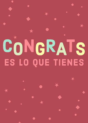 you got this congratulations cards  Tarjeta de felicitación