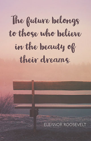 The future belongs to those who believe in the beauty of their dreams. Motivaatiojuliste