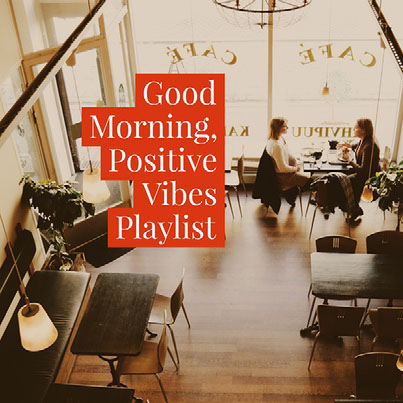 Good Morning, Positive Vibes Playlist