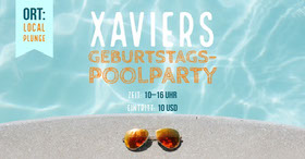 Xaviers <BR>GEBURTSTAGS-<BR>POOLPARTY