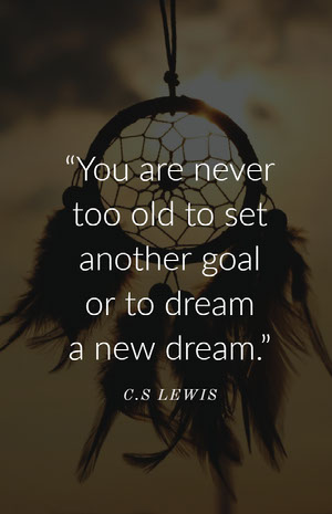 """""""You are never too old to set another goal or to dream a new dream."""" Text on Photos"""
