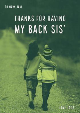THANKS FOR HAVING MY BACK SIS'
