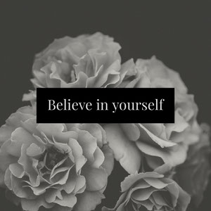 Believe in yourself Motivaatiojuliste
