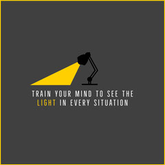 TRAIN YOUR MIND TO SEE THE LIGHT IN EVERY SITUATION Health Posters