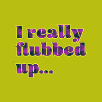 I really<BR>flubbed<BR>up... Pósteres de cita