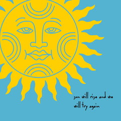 sun will rise and we will try again Sun