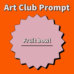 Art Club Prompt Fruit