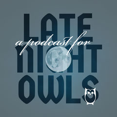 LATE<BR>NIGHT<BR>OWLS<BR> Podcast