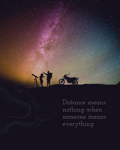 Distance means nothing when someone means everything. Stars