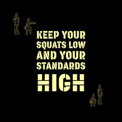 Keep your squats low <BR>and your <BR>standards high Fitness