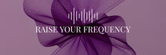 RAISE YOUR FREQUENCY  Lifestyle