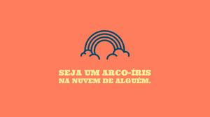 SEJA UM ARCO-ÍRIS<BR>NA NUVEM DE ALGUÉM. Banner