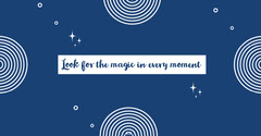 Look for the magic in every moment Positive Thought