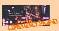 TRAVEL GUIDE FOR YOUR NEXT CITY BREAK Guide