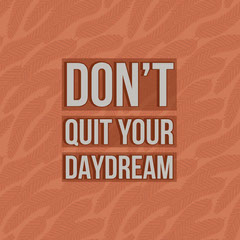 Don't quit your daydream Pattern Design