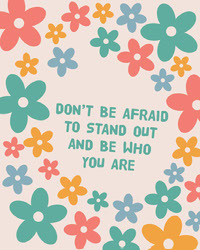 DON'T BE AFRAID TO STAND OUT AND BE WHO YOU ARE Tekstijulisteet