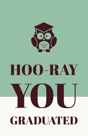 HOO-RAY<BR>YOU<BR>GRADUATED Graduation Poster
