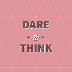 DARE<BR>- to -<BR>THINK Pattern Design