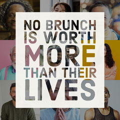 no brunch is worth more than their lives Brunch