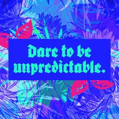Dare to be unpredictable. Neon