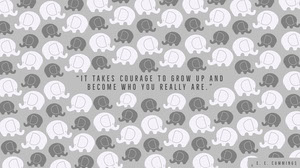 """""""It takes courage to grow up and become who you really are."""" Desktop Wallpaper"""