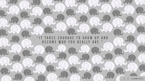 """""""It takes courage to grow up and become who you really are."""" Fondos de pantalla de ordenador"""