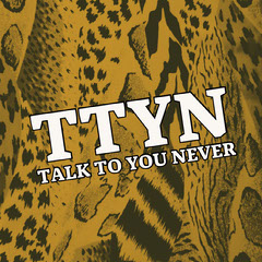TTYN<BR>talk to you never Animal