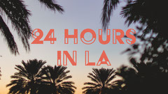 24 Hours In Los Angeles Vlog Youtube Thumbnail with Palm Trees at Sunset California