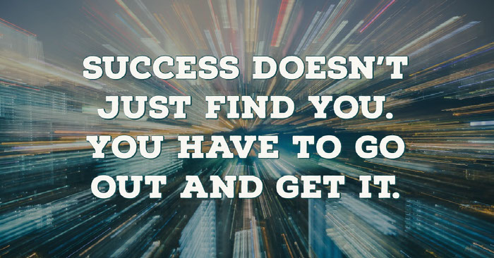 Success doesn't just find you. You have to go out and get it. Banner Ideas