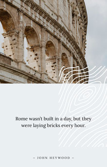 Rome wasn't built in a day, but they were laying bricks every hour. Pôster