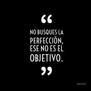 No busques la perfección, ese no es el objetivo. Pósteres de cita