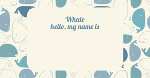 Whale<BR>hello, my name is Namensschild