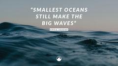 """""""SMALLEST OCEANS<BR> STILL MAKE THE <BR>BIG WAVES"""" Background"""