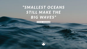 """SMALLEST OCEANS<BR> STILL MAKE THE <BR>BIG WAVES"" Fondos de pantalla de ordenador"