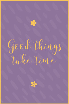 Good things take time Positive Thought