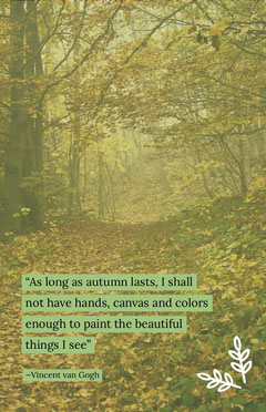 """""""As long as autumn lasts, I shall not have hands, canvas and colors enough to paint the beautiful things I see"""" Autumn"""