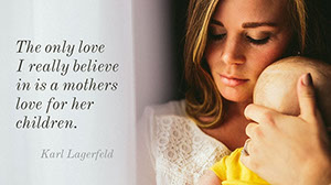 The only love I really believe in is a mothers love for her children. Mother's Day Messages