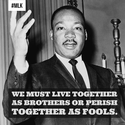 We must live together as brothers or perish together as fools.