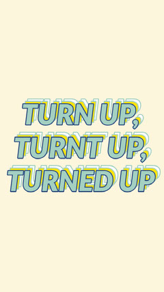 TURN UP, TURNT UP, TURNED UP Background