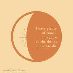 I have plenty of time + energy to do the things I need to do. Moon