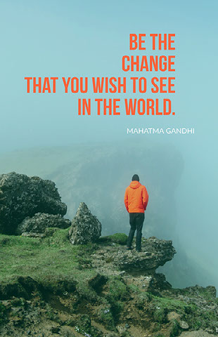 Be the CHANGE that you wish to see in the world. Motivational Poster