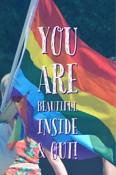 You are beautiful inside & out! Pride