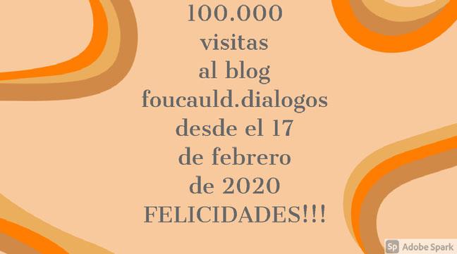 100.000 visitas al blog foucauld.dialogos desde el 17 de febrero de 2020 FELICIDADES!!!