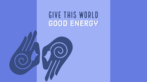 Give this world <BR>good energy