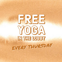FREE<BR>YOGA<BR>IN THE LOBBY Yoga