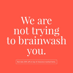 We are not trying to brainwash you. Red