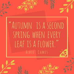 """""""Autumn is a second spring when every leaf is a flower."""" Autumn"""