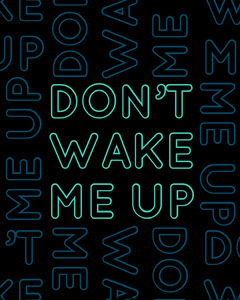 Don't Wake Me Up Neon
