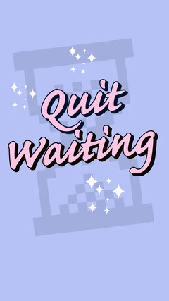 quit waiting instagram story Story